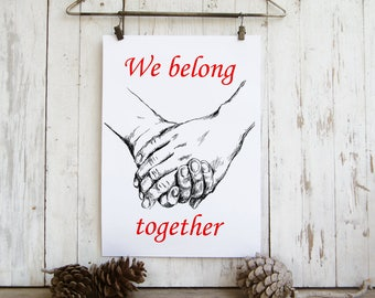 Valentines Gift, We Belong Together, Love Quote Print, Love Sign, Valentines Day Decor, Valentine Card, Romantic Gifts, Holding Hands Print