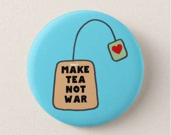 Make Tea not War  - Pin Badge or Fridge Magnet - cute - funny