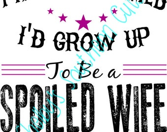 Grow Up to be a Spoiled Wife - SVG file