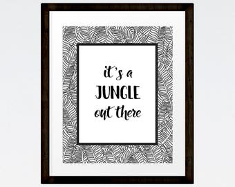It's a jungle out there, quote art, black and white leafy design print, line art, INSTANT DOWNLOAD