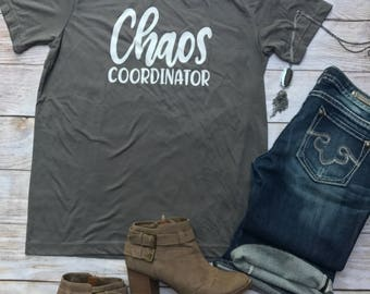Chaos Coordinator Shirt - Teacher Shirt - Mom Life Shirt - Funny Teacher Shirt - Busy Mom Shirt - Funny Mom Shirt
