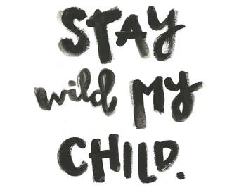 Print: Stay Wild My Child