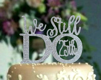 Quality We Still Do rhinestone Cake Topper For 25th or 50th anniversary. Wedding Vow Renewal ceremony cake decoration