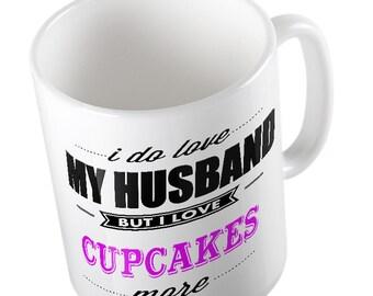 I Do LOVE My Husband but I love CUPCAKES More Mug