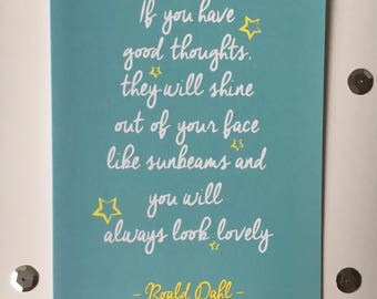 If you have good thoughts they will shine out of your face like sunbeams and you will always look lovely - Roald Dahl quote card