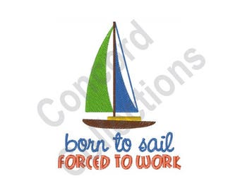 Born To Sail - Machine Embroidery Design, Sailboat, Boat