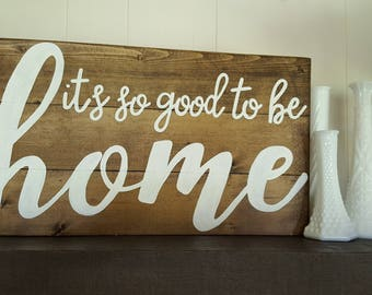 Its so good to be home Wood Sign