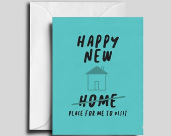 Happy New Home / House / Place for me to visit - Greeting Card