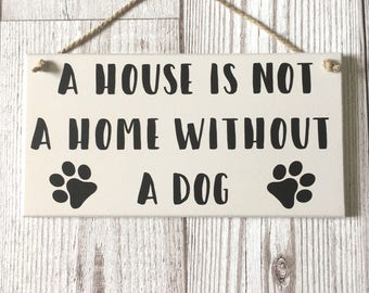 Dog Plaque ~ Dog Lovers Gift ~ Dog Sign ~ A House Is Not A Home Without A Dog ~ Wooden Plaque ~ Hanging Wall Art