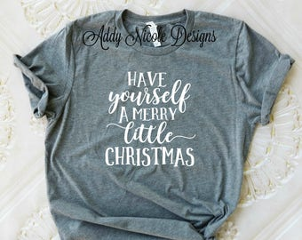Have Yourself a Merry Little Christmas Shirt, Christmas Shirt, Ladies Christmas Shirt, Trendy Shirts, Womans Graphic Tee, Holiday Shirt