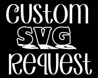 Custom Cut File/ Custom Svg/ Custom Cricut Cut File/ Custom Silhouette Cut File/ Custom SVG Cut File/ Custom Disney Cut File/