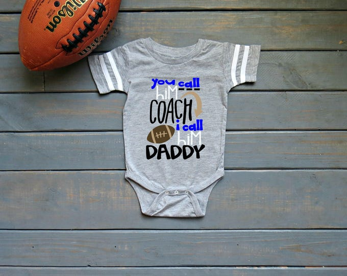 You Call Him Coach I Call Him Daddy Bodysuit, Coach's Kid Tee, Football Coach Daddy, Kid's Football Bodysuit, First Football Season