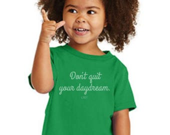 Don't Quit Your Daydream Green Unisex Toddler Graphic Silk Screen T-Shirt