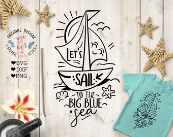 Let's sail to the big blue sea svg, Let's sail Cut File in SVG, DXF, PNG, Summer kids svg, Summer beach svg, nautical svg, kids t-shirt svg