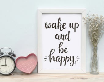 Printable Wall Art Wake up and be happy Print Instant Download, Printable Art, Printable Quotes, Home Decor, Motivational Quotes Printables