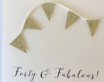 Forty & Fabulous - Sparkly Birthday Bunting - Handmade Birthday Card