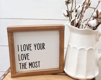 I Love your love The Most | Couples | Eric Church | Anniversary Sign | Farmhouse Wall Decor | Farmhouse home decor | Farmhouse Sign| 8x8