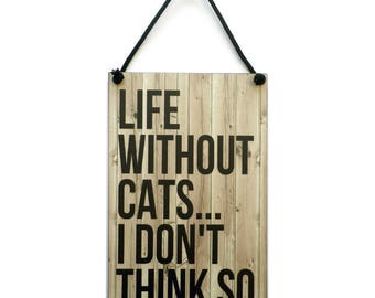 Life Without Cats I Dont Think So Handmade Wooden Cat Lovers Gift Home Sign/Plaque 004