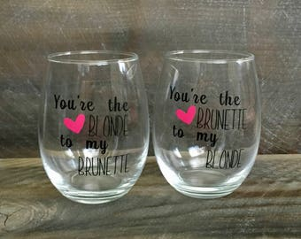 You're the Blonde to my Brunette. Best Friend Wine Glasses. Blonde and Brunette Best Friends. Best Friend Gift.