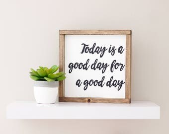 Today Is A Good Day For A Good Day Sign - Motivational Sign - Modern Rustic Wood Sign - Farmhouse Sign - Wood Sign - Office Sign