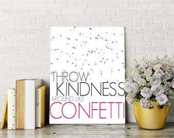 Throw Kindness Around Like Confetti, Printable Quote, Gift Idea, teacher gift,  Digital Wall Art, Digital Art, Printable art, framed quote