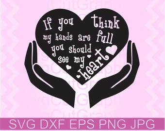 If You Think My Hands Are Full You Should See My Heart SVG File, Svg Sayings, SVG Files For Cricut, Svg Cutting File, Silhouette Svg Files