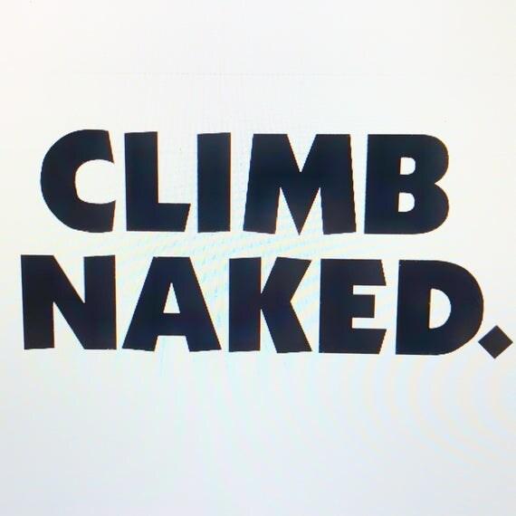 Climb Naked.