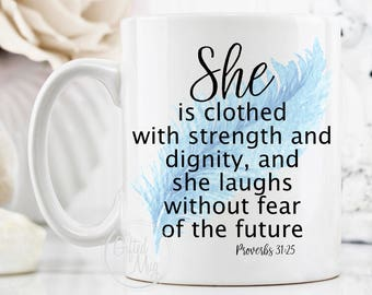 She is Clothed with Strength and Dignity and She Laughs Without Fear of the Future Mug, Proverbs 31:25, Proverbs Mug, Inspirational Mug