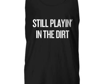 Off-Road Tank Top - Gift For Mudding Lover - Still Playin' In The Dirt