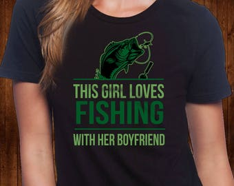 This Girl Loves Fishing With Her Boyfriend Tee- Girlfriend Shirt - Gift for Girlfriend - Best Girlfriend -