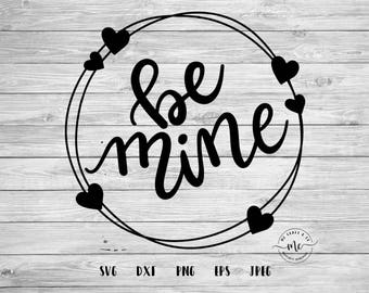 Be Mine SVG,  Be Mine DXF, Valentines Day Cut Files, Handlettered, Love PNG, Cricut, Silhouette, Cut Files, dxf, png, eps, jpeg