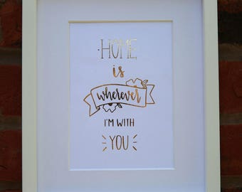 Home Is Wherever I'm With You Print -  New Home Gift - Foiled Home Print - Wall Art- Handwritten Print