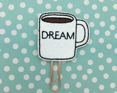 Planner Clip, DREAM Coffee Mug Clip, DREAM Mug Planner Clip, Coffee Mug, Coffee, Dream, Coffee Mug Clip, Planner Accessory, Bookmark Feltie