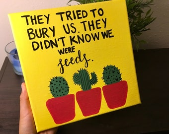 They tried to bury us. They didn't know we were seeds. 8' X 8' Yellow Canvas