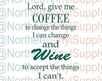 Lord Give Me Coffee To Change The Things I Can Change And Wine To Accept The Things I Cant - SVG cut file ONLY - No Item Will Be Sent - Cut