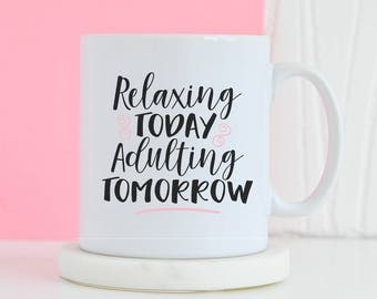 Relaxing Today Adulting Tomorrow Mug - Funny mug, Gifts for him, Novelty mug, Unique mug, Moticational gifts, Gifts for her mug