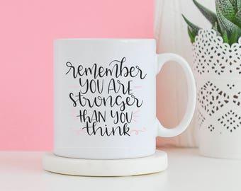 Remember You Are Stronger Than You Think Mug - Funny mug, Gifts for him, Novelty mug, Unique mug, Moticational gifts, Gifts for her mug