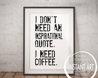 Sarcastic Coffee Quote   I Donu0027t Need An Inspirational Quote. I Need Coffee