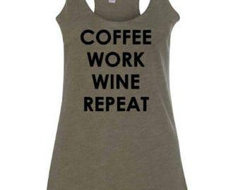 Coffee Work Wine Repeat / Cute Tank Top / Womens Clothing / Tank Tops for Women / Wine Lover / Coffee Lover