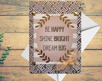 Be happy, Inspiration card, encouagement card, Quote card, birthday, graduation, handmade embellished pink and gold, shine bright, Dream Big