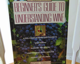 Beginners Guide To Understanding Wine , 1989 , Michael Schuster , Wine Tasting , Serving , Storing