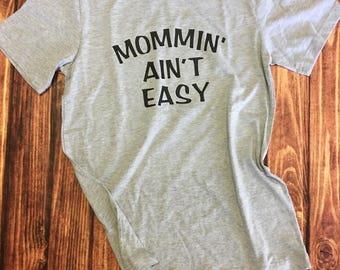 Mommin' Ain't Easy Mom shirt Adult Ladies' tee t-shirt