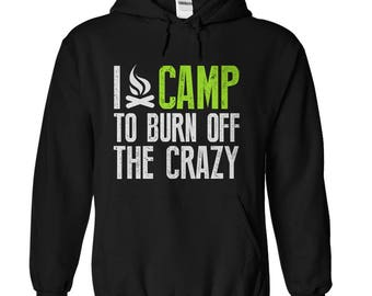Camping Hoodie - Camping Hoodies - I Camp To Burn Off The Crazy - Outdoor Hoodie - Winter Hoodie - S-5XL - 6 Colors - Air jet yarn - Gifts