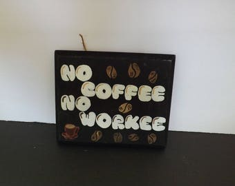 handpainted wooden sign-no coffee no workee