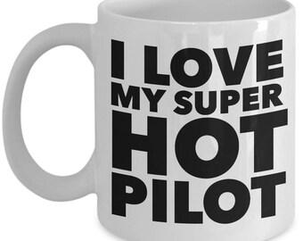 I love my super hot Pilot  - Unique Gift Coffee Mug for Pilot