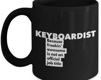 Keyboardist because freakin' awesome is not an official job title - Unique Gift Black Coffee Mug