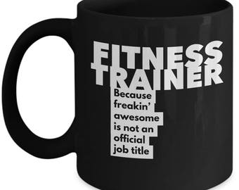 Fitness Trainer because freakin' awesome is not an official job title - Unique Gift Black Coffee Mug