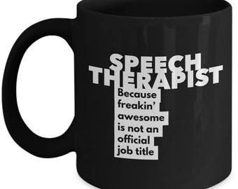 Speech Therapist because freakin' awesome is not an official job title - Unique Gift Black Coffee Mug