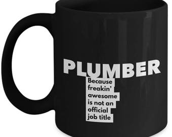 Plumber because freakin' awesome is not an official job title - Unique Gift Black Coffee Mug