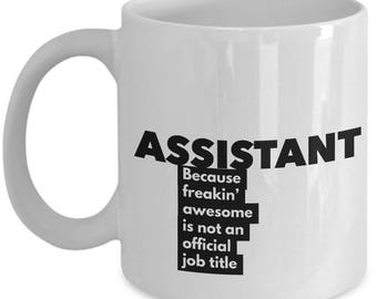Assistant because freakin' awesome is not an official job title - Unique Gift Coffee Mug